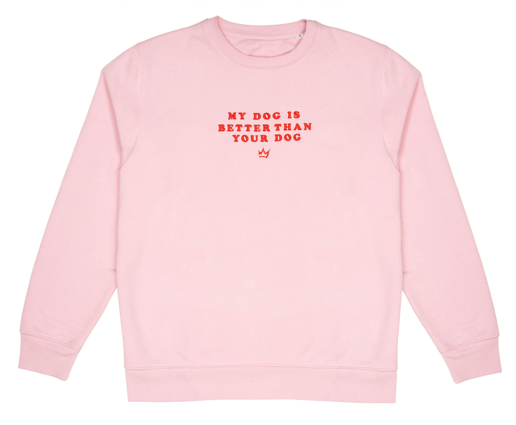 My Dog Is Better Than Your Dog - Pink Sweatshirt
