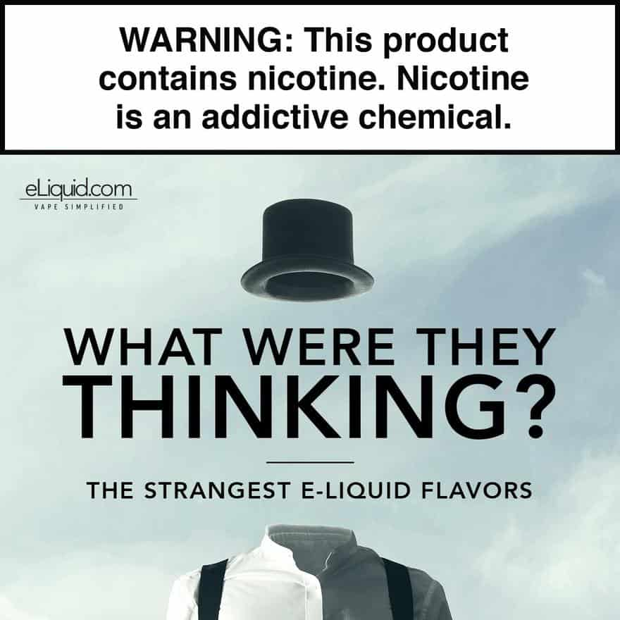 What Were They Thinking? eLiquid Edition