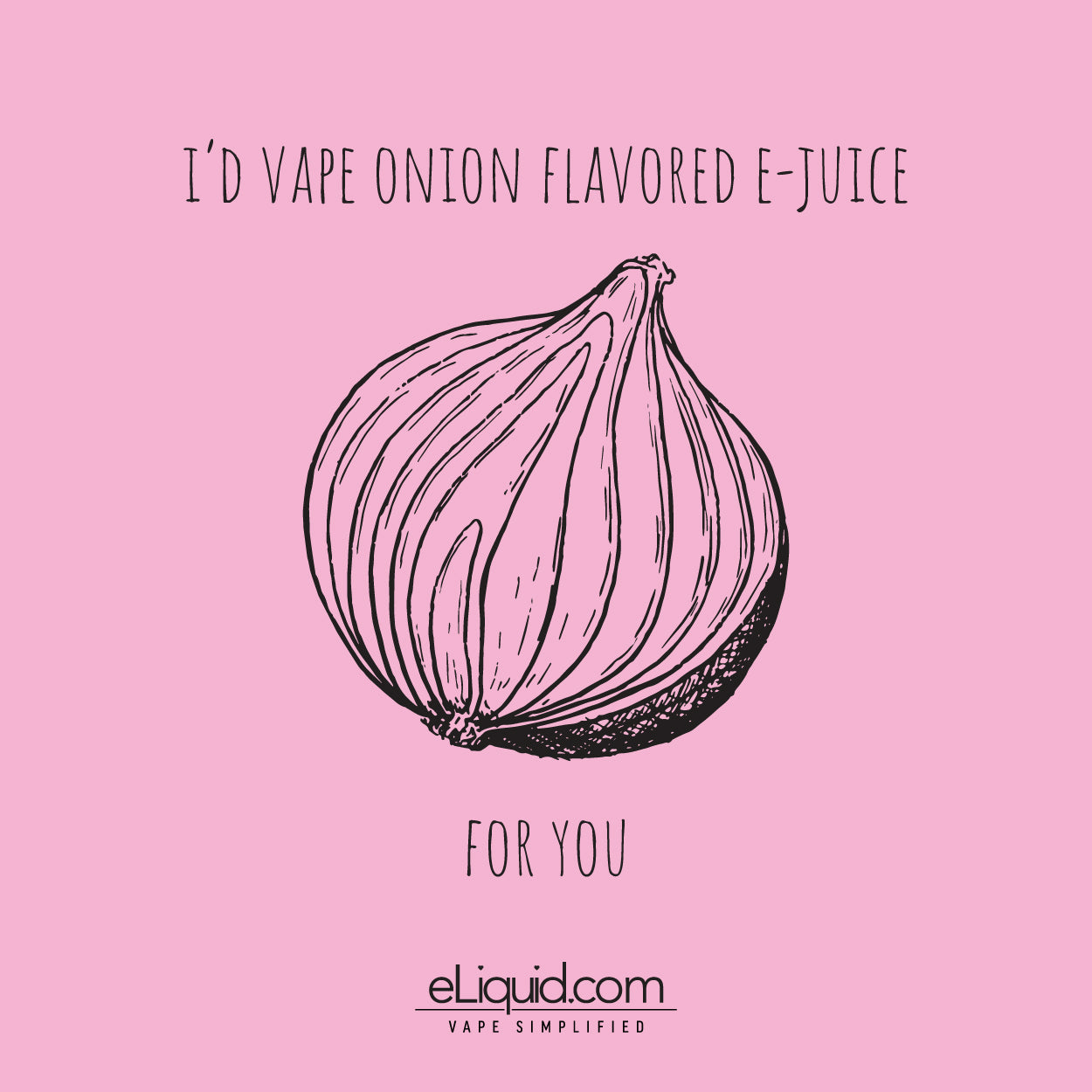 I'd vape onion flavored E-Juice for you