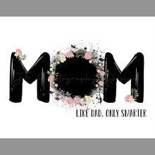 Load image into Gallery viewer, MOM, Like Dad Only Smarter - Mother's Day Template