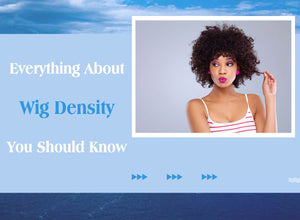 Everything About Wig Density You Should Know