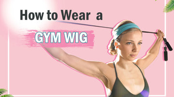 How to Wear a Gym Wig