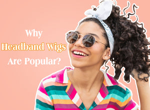 Why Headband Wigs Are Popular