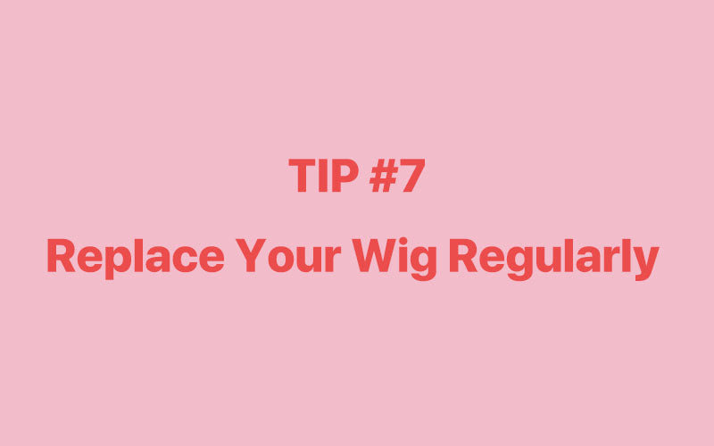 Replace Your Wig Regularly