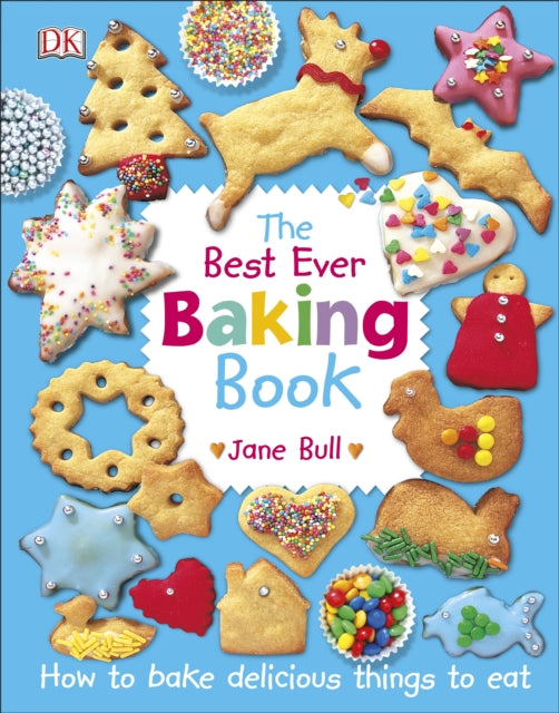 The Best Ever Baking Book : How to Bake Delicious Things to Eat