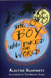 The Boy Who Biked The World: Part One: On The Road To Africa