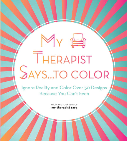 my therapist says to... color adult coloring book
