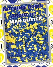 Load image into Gallery viewer, NOTHING DOWN ABOUT IT! - man glitter