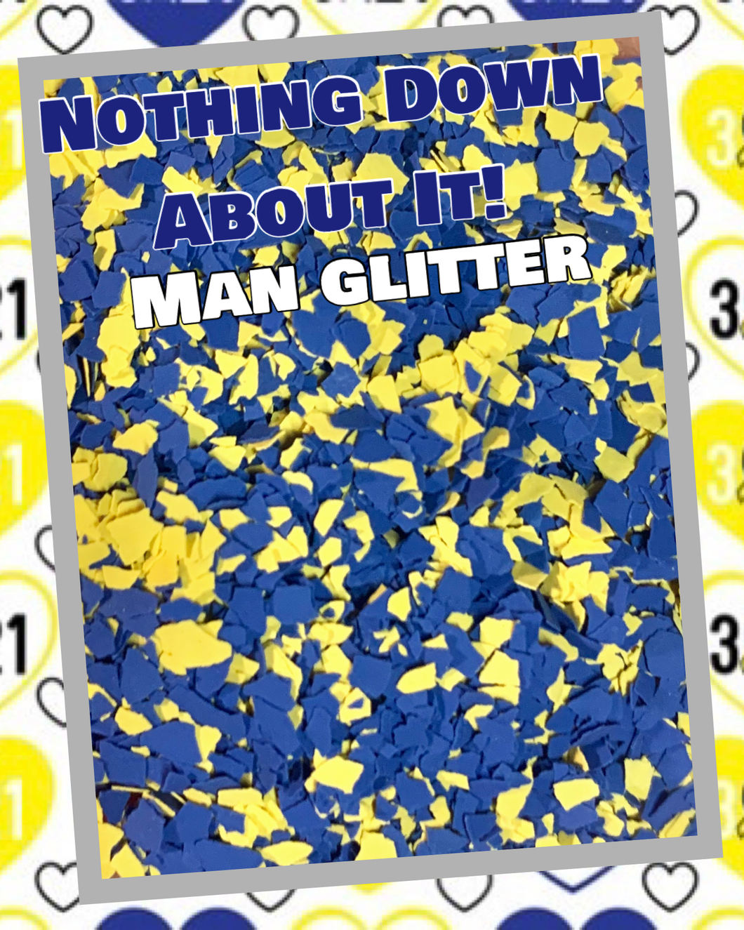 NOTHING DOWN ABOUT IT! - man glitter