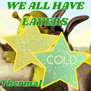 WE ALL HAVE LAYERS- yellow to green to blue  THERMAL