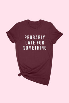PROBABLY LATE! - Tee