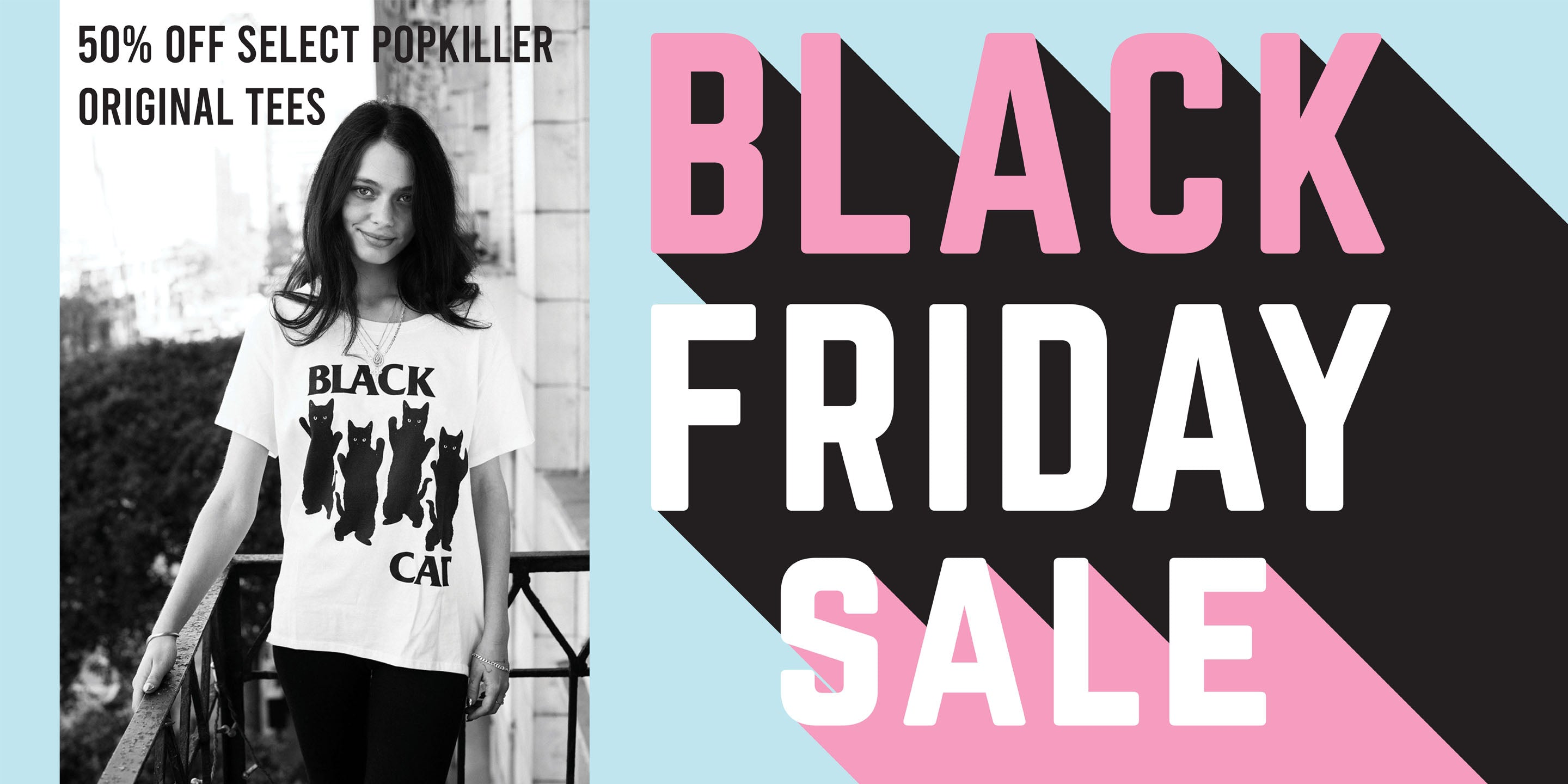 Black Friday 50% off almost all Popkiller tees!