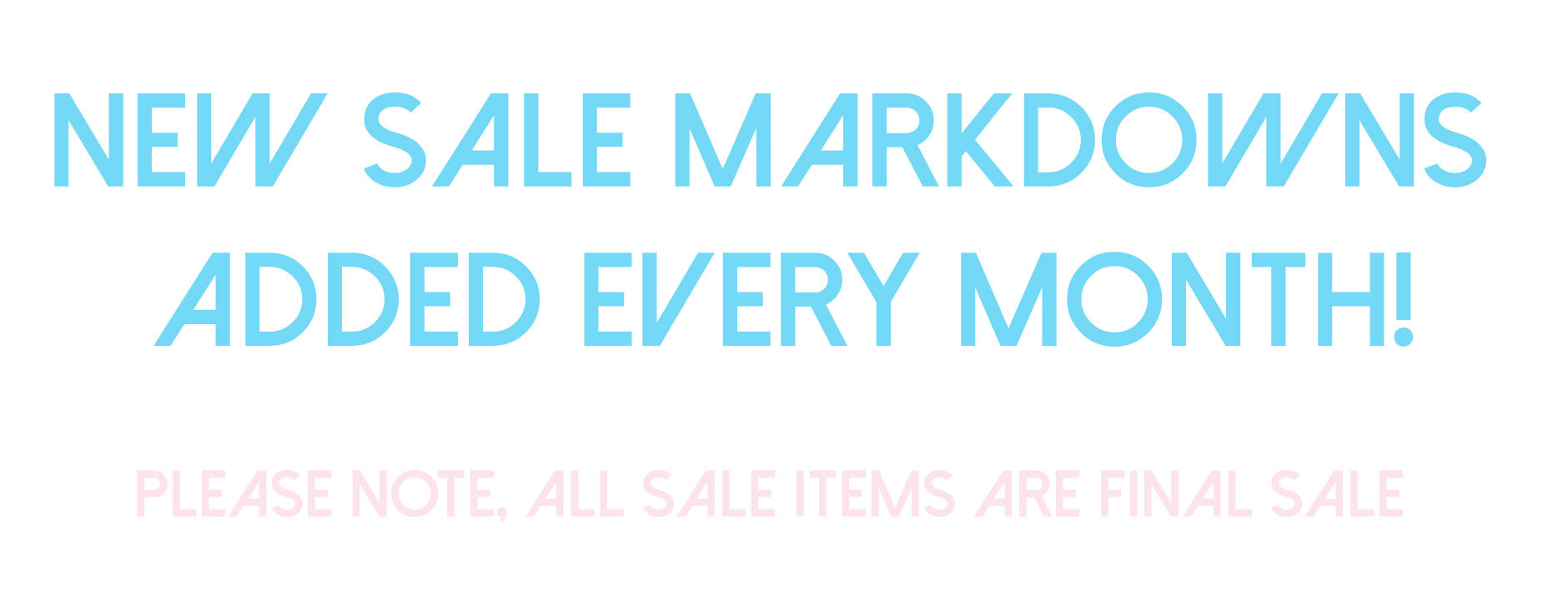 NEW SALE MARKDOWNS ADDED EVERY MONTH!  Please note, all sale items are final sale  VIEW AS GRID VIEW LIST VIEW SORT BY