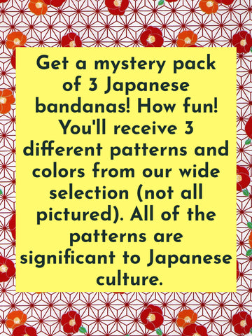Get a mystery pack  of 3 Japanese  bandanas! How fun!  You'll receive 3  different patterns and  colors from our wide  selection (not all  pictured). All of the  patterns are  significant to Japanese  culture.