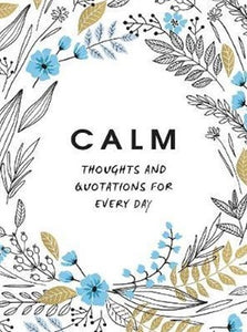Calm: Thoughts and Quotations for Every Day