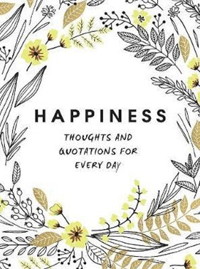 Happiness: Thoughts & Quotations for Every Day