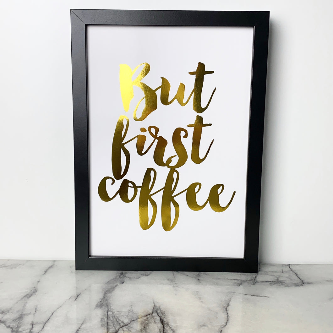 Framed Quote - But First Coffee