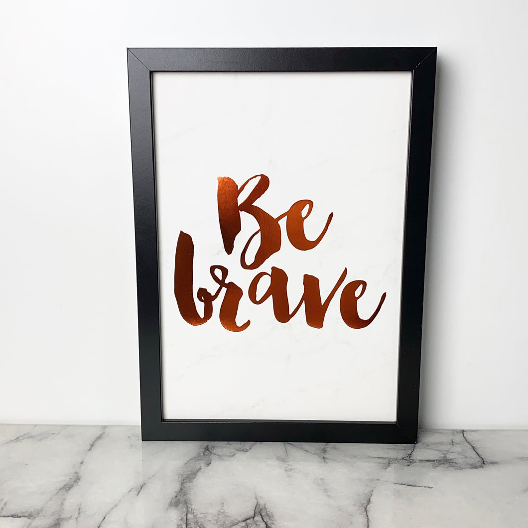 Framed Quote - Be Brave