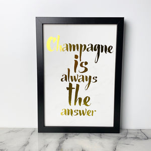 Framed Quote - Champagne is Always the Answer