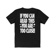 Load image into Gallery viewer, Too Close! - Unisex Jersey Short Sleeve Tee