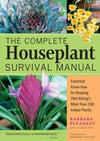 The Complete Houseplant Survival Manual: Essential Know-How...