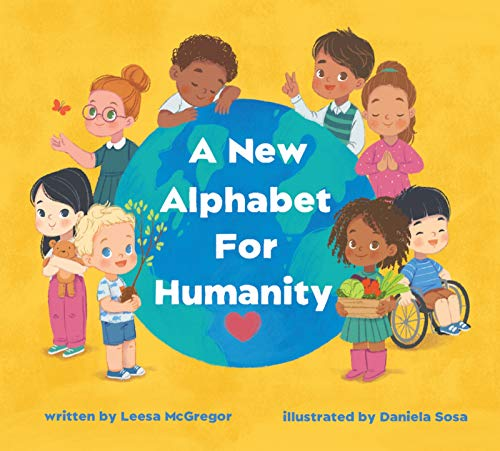 A New Alphabet for Humanity : A Children's Book of Alphabet Words to Inspire Compassion, Kindness and Positivity