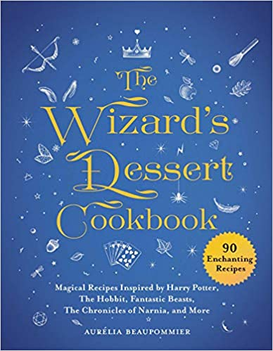 The Wizard's Dessert Cookbook: Magical Recipes Inspired by Harry Potter, the Hobbit, Fantastic Beasts, the Chronicles of Narnia, and More