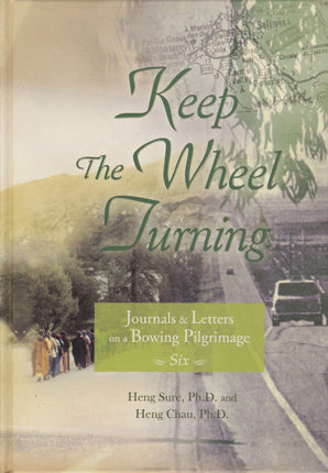 Journals & Letters on a Bowing Pilgrimage Vol. 6 - Keep the Wheel Turning