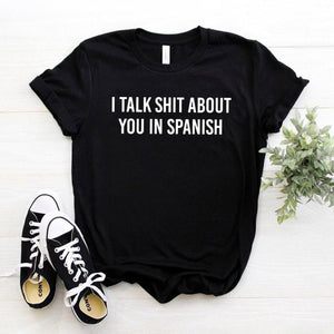 I Talk Shit About You In Spanish Tee