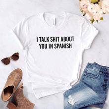 Load image into Gallery viewer, I Talk Shit About You In Spanish Tee