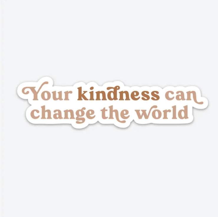 Your Kindness Can Change the World Sticker