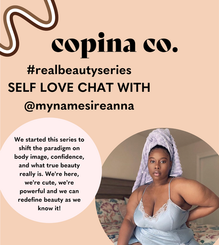 Copina Co. Real Beauty Series Self Love Chat with @mynamesireanna