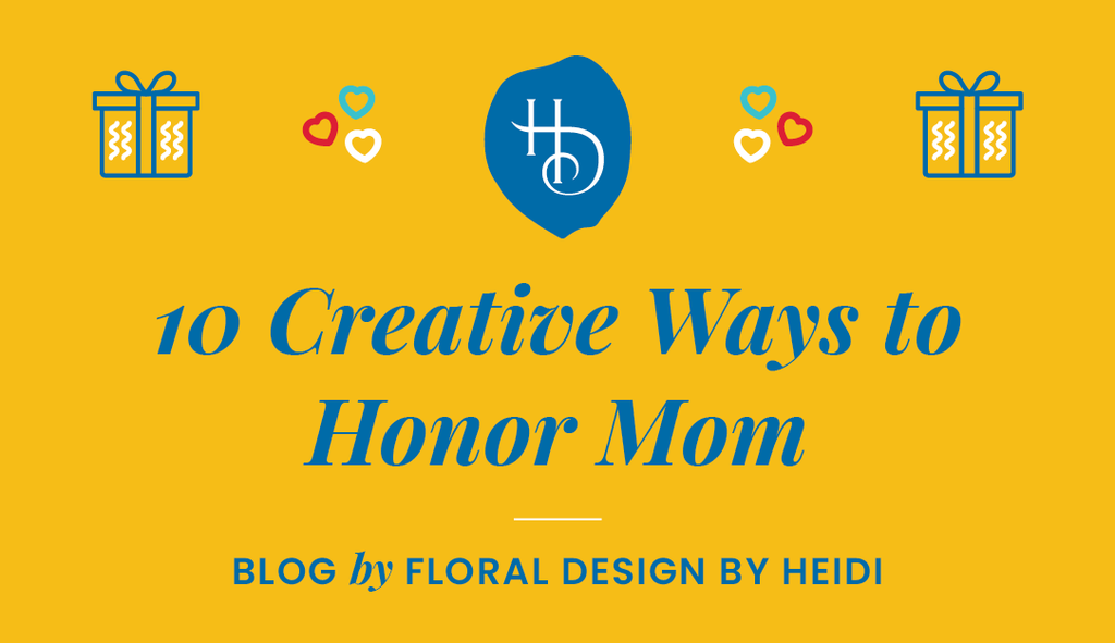 10 Creative Ways to Honor Mom