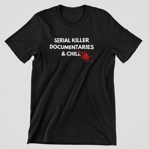 Serial Killer Documentaries & Chill T-Shirt