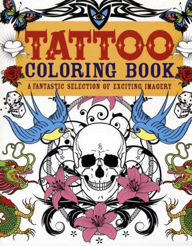 Tattoo Coloring Book - A Fantastic Selection of Exciting Imagery - Highway Thirty One