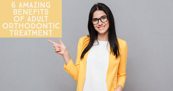 6 Amazing Benefits of Adult Orthodontic Treatment