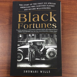 Black Fortunes- The Story of the First Six African Americans Who Survived Slavery and Became Millionaires
