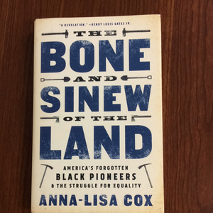 The Bone and Sinew of the Land- America's Forgotten Black Pioneers & The Struggle for Equality