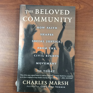 The Beloved Community- How Faith Shapes Social Justice, From the Civil Rights Movement to Today