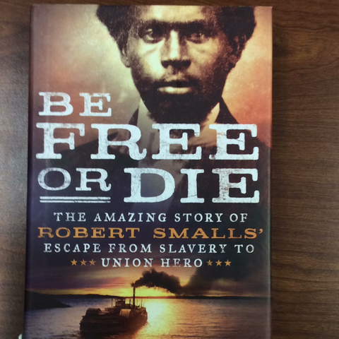 Be Free or Die- The Amazing Story of Robert Smalls' Escape from Slavery to Union Hero