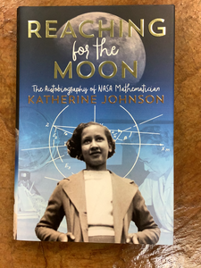 Reaching for the Moon- The Autobiography of NASA Mathematician Katherine Johnson