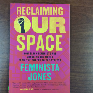 Reclaiming Our Space- How Black Feminists Are Changing The World From The Tweets to the Streets