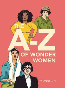 The A-Z of Wonder Women by Yvonne Lin