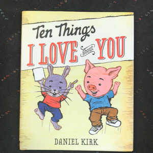 10 things I love about you by Daniel Kirk