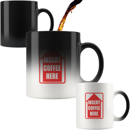 Insert Coffee Here - Magic Mug 110z - Caffeination World
