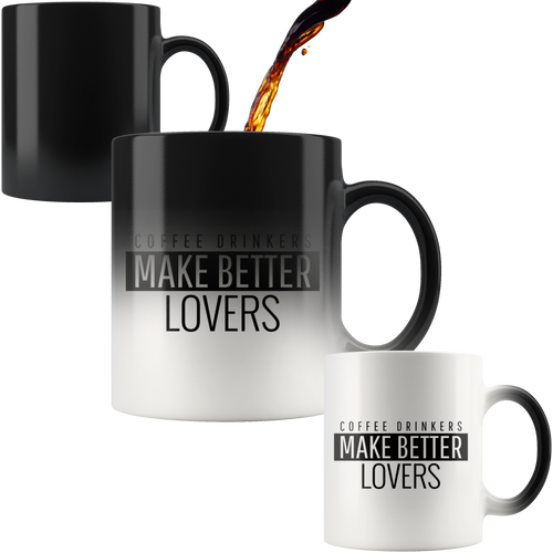 Coffee Drinkers Make Better Lovers - Magic Mug 110z - Caffeination World