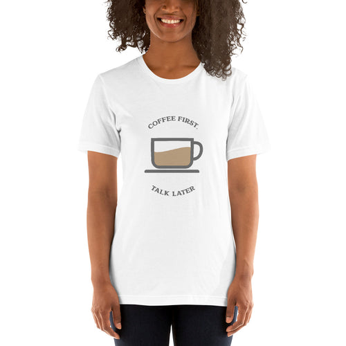 Coffee first, talk later - Premium Tee - Caffeination World