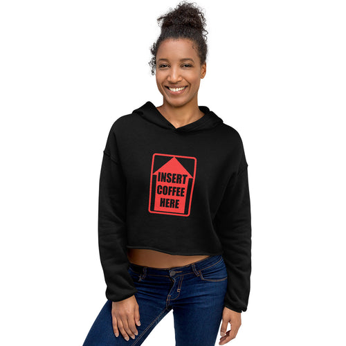 Crop Hoodie - Insert coffee here - Caffeination World