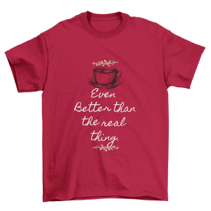 Even better than the real thing - Premium Tee - Caffeination World