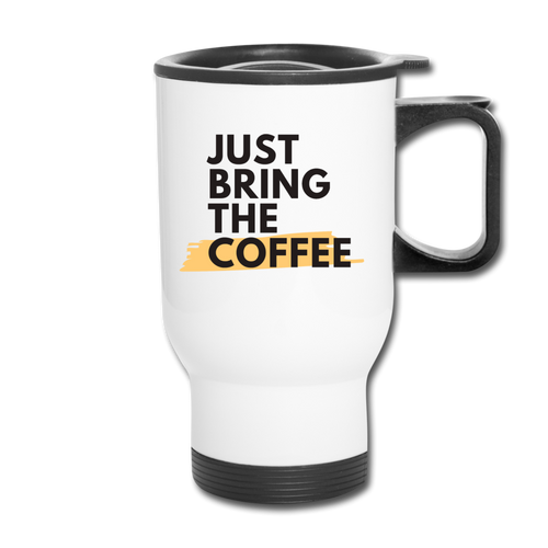 Just bring the coffee - Travel Mug - Caffeination World